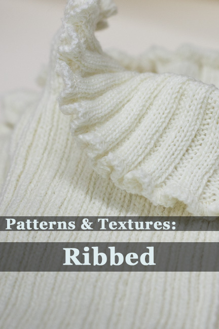 Patterns & Textures: Ribbed